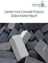 Cement And Concrete Products Global Market Report 2021: COVID-19 Impact and Recovery to 2030