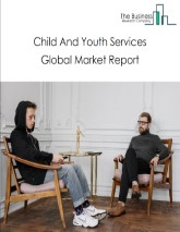 Child And Youth Services Global Market Report 2021: COVID 19 Impact and Recovery to 2030