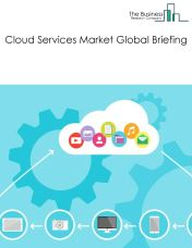 Cloud Services Market Global Briefing 2018