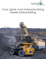 Coal, Lignite, And Anthracite Mining Market Global Briefing 2018