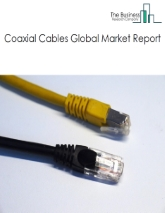 Coaxial Cables Global Market Report 2020-30: Covid 19 Impact and Recovery