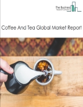Coffee And Tea Global Market Report 2020-30: Covid 19 Impact and Recovery