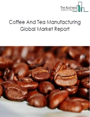 Coffee And Tea Manufacturing Global Market Report 2020
