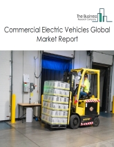 Commercial Electric Vehicles Global Market Report 2019