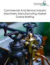Commercial And Service Industry Machinery Manufacturing Market Global Briefing 2018