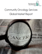 Community Oncology Services Global Market Report 2021: COVID-19 Growth And Change To 2030