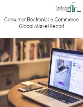 Consumer Electronics E-Commerce Global Market Report 2021: COVID-19 Growth And Change To 2030