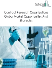 Contract Research Organizations Global Market, Opportunities And Strategies To 2022