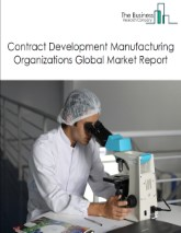 Contract Development Manufacturing Organizations Global Market Report 2021: COVID-19 Growth And Change