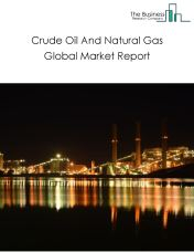 Crude Oil And Natural Gas Global Market Report 2018