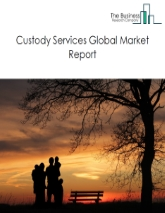 Custody Services Market Global Report 2020-30: COVID-19 Growth and Change