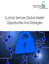 Custody Services Market - By Types (Equity, Fixed Income, Alternative Assets And Others), Key Market Players, Market Size, And By Region, Opportunities And Strategies – Global Forecast To 2030