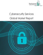 Cybersecurity Services Global Market Report 2021: COVID 19 Growth And Change to 2030