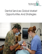 Dental Services Global Market, Opportunities And Strategies To 2022