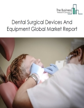 Dental Surgical Devices And Equipment Global Market Report 2020-30: Covid 19 Impact and Recovery