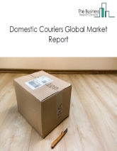 Domestic Couriers Global Market Report 2021: COVID 19 Implications And Growth to 2030
