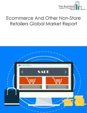 Ecommerce And Other Non-Store Retailers Global Market Report 2018