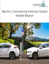 Electric Commercial Vehicles Market Global Report 2020-30: Covid 19 Growth and Change