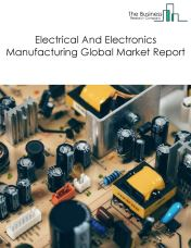 Electrical And Electronics Manufacturing Global Market Report 2019
