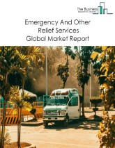 Emergency And Other Relief Services Global Market Report 2021: COVID 19 Impact and Recovery to 2030