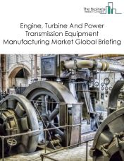 Engine, Turbine, And Power Transmission Equipment Manufacturing Market Global Briefing 2018