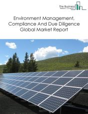 Environment Management, Compliance And Due Diligence Global Market Report 2018