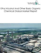 Ethyl Alcohol And Other Basic Organic Chemical Global Market Report 2019