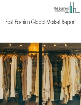 Fast Fashion Global Market Report 2021: COVID 19 Growth And Change to 2030