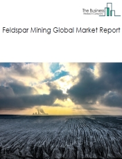 Feldspar Mining Global Market Report 2019