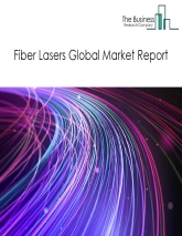 Fiber Lasers Global Market Report 2019