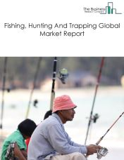 Fishing, Hunting And Trapping Global Market Report 2018