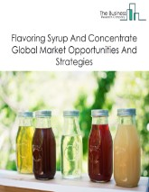 Flavoring Syrup And Concentrate Global Market Report 2020-30: Covid 19 Impact and Recovery