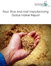Flour, Rice And Malt Manufacturing Global Market Report 2020