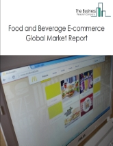 Food And Beverages E-Commerce Global Market Report 2021: COVID-19 Growth And Change To 2030