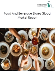 Food And Beverage Stores Global Market Report 2020-30: Covid 19 Impact and Recovery