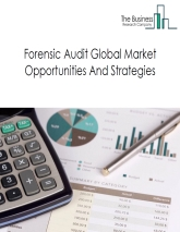 Forensic Audit Market - By End Users (Financial Services, Manufacturing, Mining And Oil & Gas, Other Services, Healthcare And Others), And By Region, Opportunities And Strategies – Global Forecast To 2030