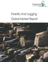 Forestry And Logging Global Market Report 2021: COVID-19 Impact and Recovery to 2030