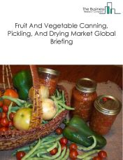 Fruit And Vegetable Canning, Pickling, And Drying Market Global Briefing 2018