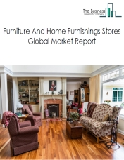 Furniture And Home Furnishings Stores Global Market Report 2020-30: Covid 19 Impact and Recovery