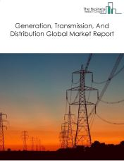 Generation, Transmission, And Distribution Global Market Report 2018