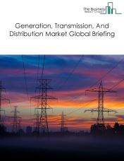 Generation, Transmission, And Distribution Market Global Briefing 2018