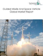 Guided Missile And Space Vehicle Global Market Report 2018