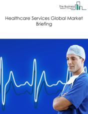 Healthcare Services Market Global Briefing 2018