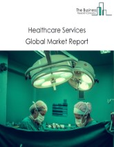 Healthcare Services Global Market Report 2021: COVID-19 Impact and Recovery to 2030