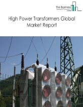 High Power Transformers Global Market Report 2020-30: Covid 19 Impact and Recovery