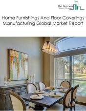Home Furnishings And Floor Coverings Manufacturing Global Market Report 2018