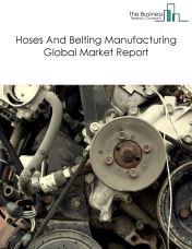 Hoses And Belting Manufacturing Global Market Report 2018