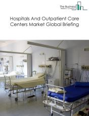 Hospitals And Outpatient Care Centers Market Global Briefing 2018