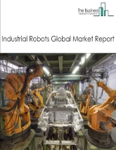 Industrial Robots Global Market Report 2021: COVID-19 Growth And Change To 2030
