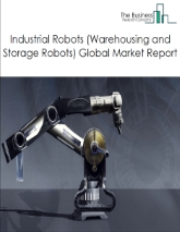 Industrial Robots (Warehousing and Storage Robots) Market Global Report 2020-30: Covid 19 Growth and Change